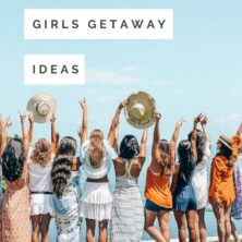 8 Great Girls Getaway Ideas