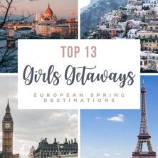 Top 13 Spring Girls Getaway Destinations In Europe
